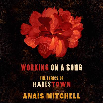 Working on a Song: The Lyrics of HADESTOWN Audiobook, by Anaïs Mitchell
