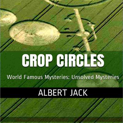 Who Really Makes Crop Circles? Audiobook, by Albert Jack