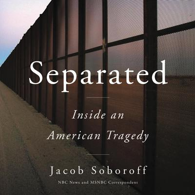 Separated: Inside an American Tragedy Audiobook, by Jacob Soboroff