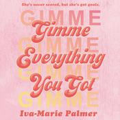 Gimme Everything You Got Audiobook, by Iva-Marie Palmer
