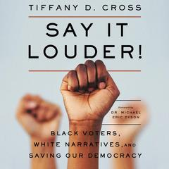 Say It Louder!: Black Voters, White Narratives, and Saving Our Democracy Audiobook, by Tiffany Cross