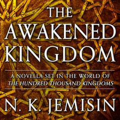The Awakened Kingdom Audiobook, by N. K. Jemisin