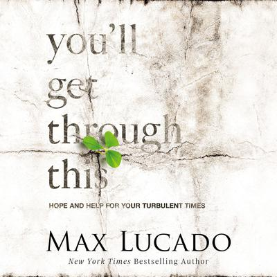 Youll Get Through This: Hope and Help for Your Turbulent Times Audiobook, by Max Lucado