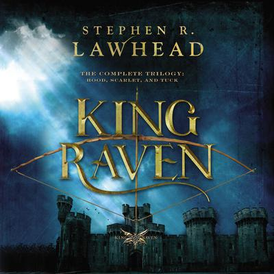 The Complete King Raven Trilogy: Hood, Scarlet, Tuck Audiobook, by Stephen Lawhead