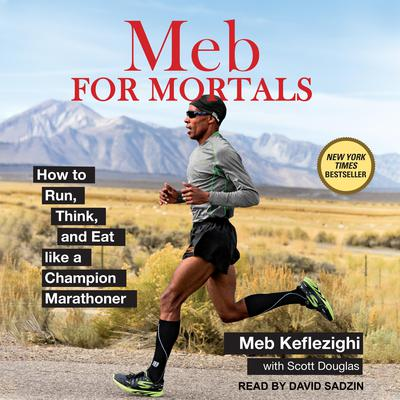 Meb For Mortals: How to Run, Think, and Eat like a Champion Marathoner Audiobook, by Meb Keflezighi