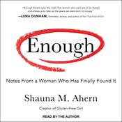 Enough: Notes From a Woman Who Has Finally Found It Audiobook, by Shauna M. Ahern