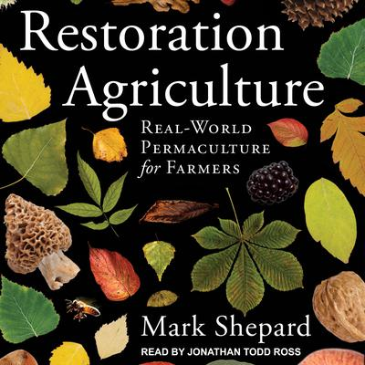 Restoration Agriculture: Real-World Permaculture for Farmers Audiobook, by Mark Shepard