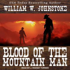 Blood of the Mountain Man Audiobook, by William W. Johnstone
