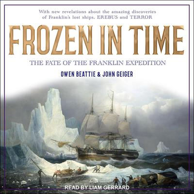 Frozen in Time: The Fate of the Franklin Expedition Audiobook, by John Geiger