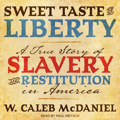 Sweet Taste of Liberty: A True Story of Slavery and Restitution in America Audiobook, by W. Caleb McDaniel