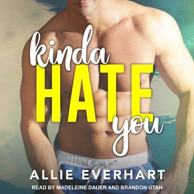 Kinda Hate You Audiobook, by Allie Everhart