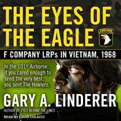 Eyes of the Eagle: F Company LRPs in Vietnam, 1968 Audiobook, by Gary A. Linderer