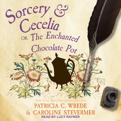 Sorcery & Cecelia: Or, The Enchanted Chocolate Pot Audiobook, by