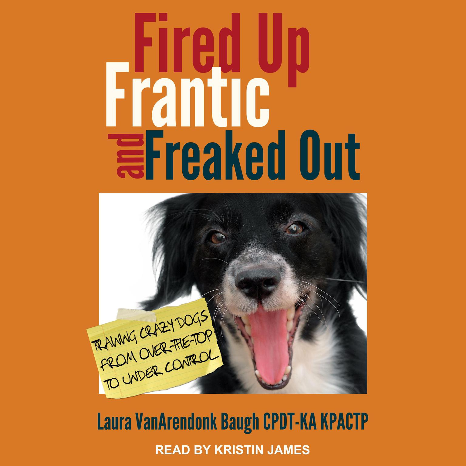 Printable Fired Up, Frantic, and Freaked Out: Training the Crazy Dog from Over-the-Top to Under Control Audiobook Cover Art