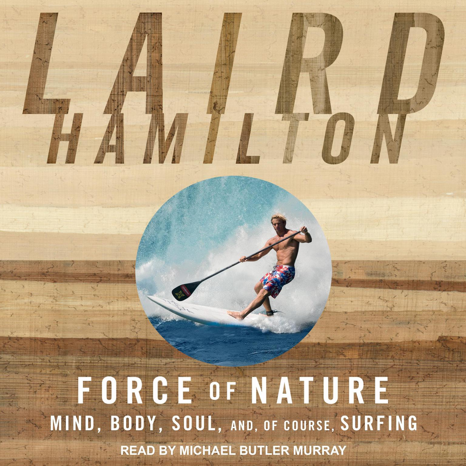 Force of Nature: Mind, Body, Soul, And, of Course, Surfing Audiobook, by Laird Hamilton