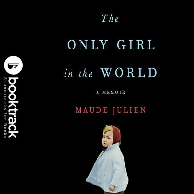 The Only Girl in the World: A Memoir Audiobook, by Maude Julien