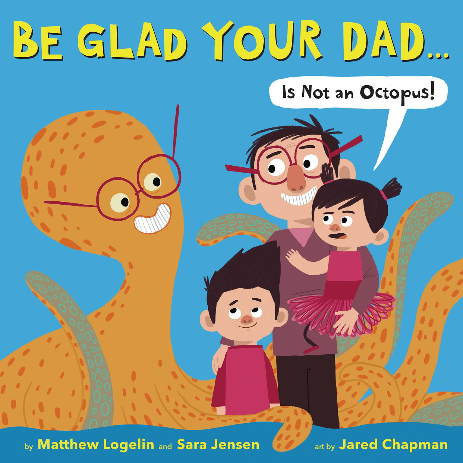 Be Glad Your Dad...(Is Not an Octopus!) Audiobook, by Matthew Logelin