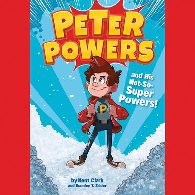Peter Powers and His Not-So-Super Powers! Audiobook, by