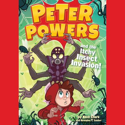 Peter Powers and the Itchy Insect Invasion! Audiobook, by Brandon T. Snider