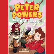 Peter Powers and the Swashbuckling Sky Pirates! Audiobook, by Kent Clark