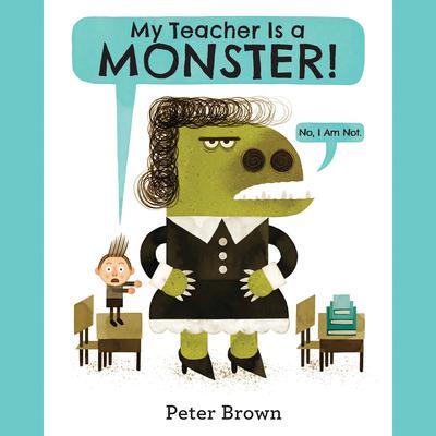 My Teacher Is a Monster! (No, I Am Not.) Audiobook, by Peter  Brown