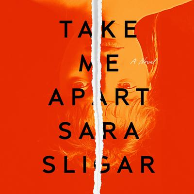 Take Me Apart: A Novel Audiobook, by Sara Sligar