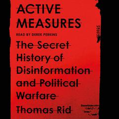 Active Measures: The Secret History of Disinformation and Political Warfare Audiobook, by Thomas Rid