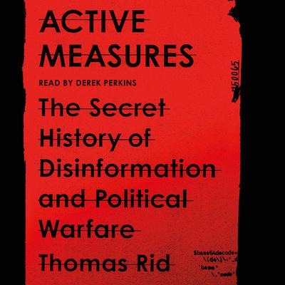 Active Measures: The Secret History of Disinformation and Political Warfare Audiobook, by