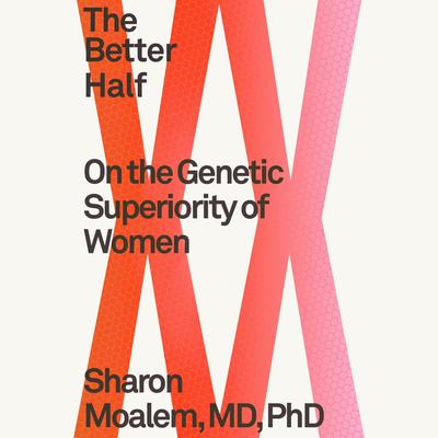 The Better Half: On the Genetic Superiority of Women Audiobook, by Sharon Moalem