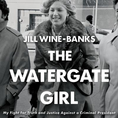 The Watergate Girl: My Fight for Truth and Justice Against a Criminal President Audiobook, by Jill Wine-Banks