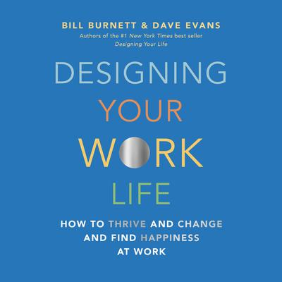 Designing Your Work Life: How to Thrive and Change and Find Happiness at Work Audiobook, by Bill Burnett