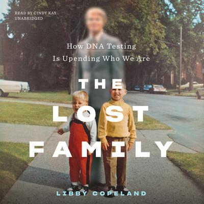 The Lost Family: How DNA Testing Is Upending Who We Are Audiobook, by Libby Copeland