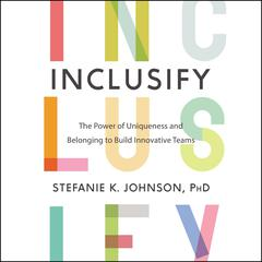 Inclusify: The Power of Uniqueness and Belonging to Build Innovative Teams Audiobook, by Stefanie K. Johnson