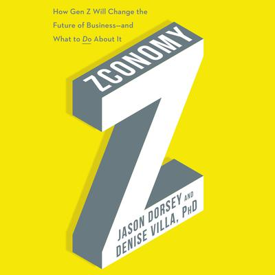 Zconomy: How Gen Z Will Change the Future of Business—and What to Do About It Audiobook, by Jason R. Dorsey