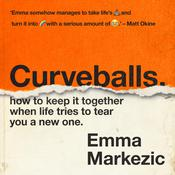 Curveballs: How to Keep It Together when Life Tries to Tear You a New One Audiobook, by Emma Markezic