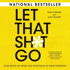 Let That Sh*t Go: Find Peace of Mind and Happiness in Your Everyday Audiobook, by Kate Petriw, Nina Purewal