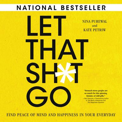 Let That Sh*t Go: Find Peace of Mind and Happiness in Your Everyday Audiobook, by