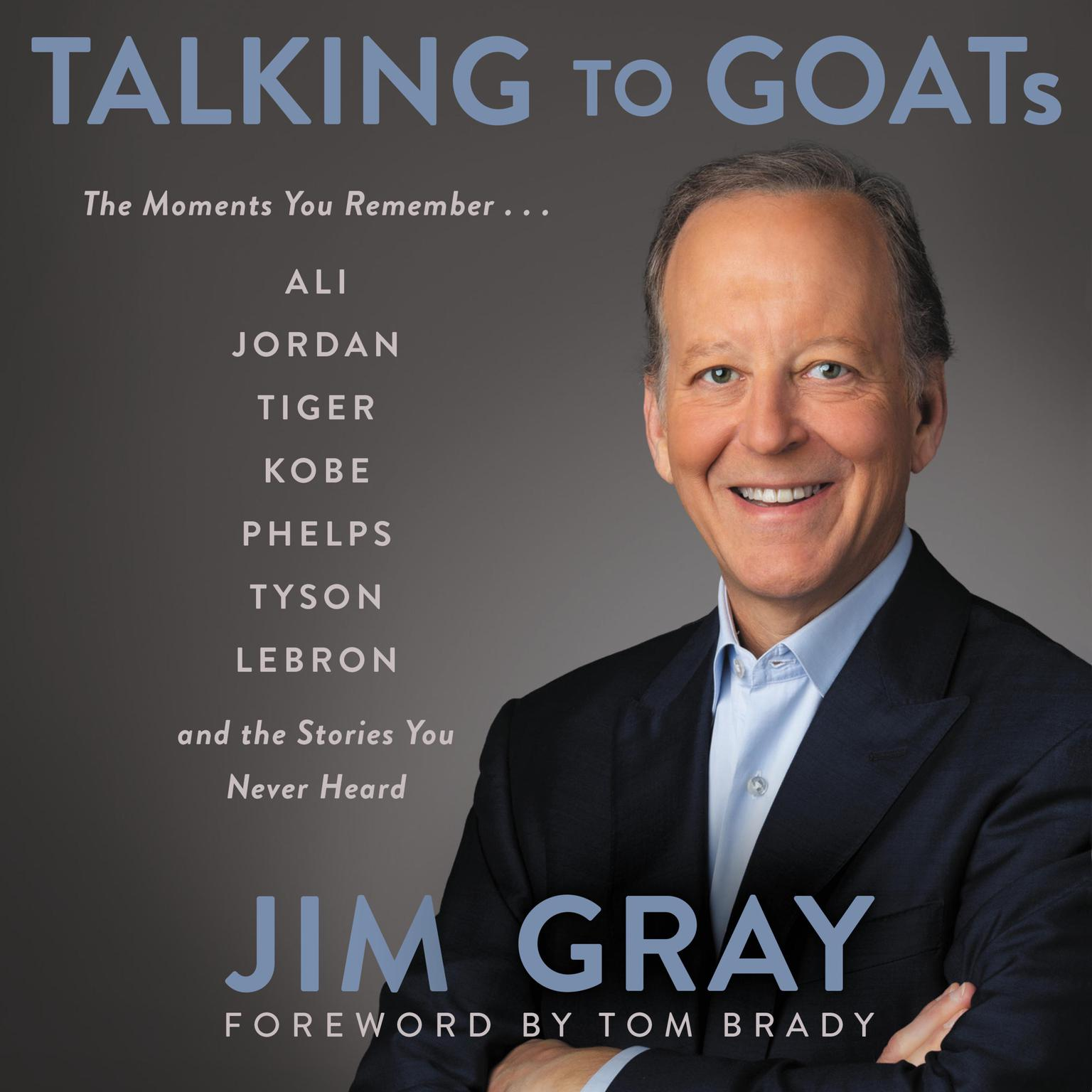 Talking to GOATs: The Moments You Remember and the Stories You Never Heard Audiobook, by Jim Gray