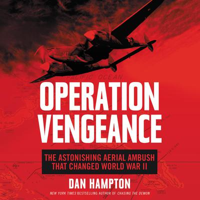 Operation Vengeance: The Astonishing Aerial Ambush That Changed World War II Audiobook, by