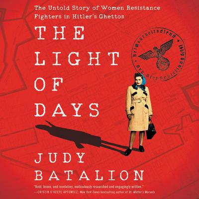 The Light of Days: The Untold Story of Women Resistance Fighters in Hitlers Ghettos Audiobook, by Judy Batalion