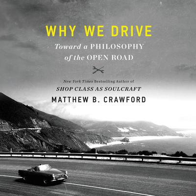 Why We Drive: Toward a Philosophy of the Open Road Audiobook, by