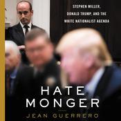 Hatemonger: Stephen Miller, Donald Trump, and the White Nationalist Agenda Audiobook, by Jean Guerrero