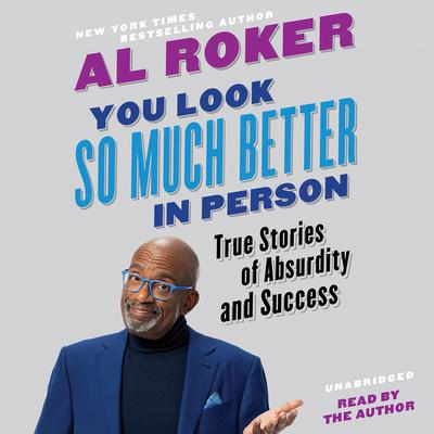 You Look So Much Better in Person: True Stories of Absurdity and Success Audiobook, by Al Roker