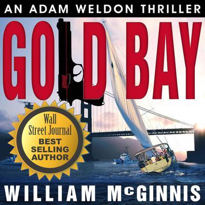 Gold Bay: An Adam Weldon Thriller: An Adam Weldon Thriller Audiobook, by William McGinnis