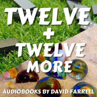 Twelve + Twelve More (Abridged) Audiobook, by David Farrell