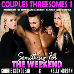 Something For The Weekend: Threesome Erotica BDSM Erotica Lesbian Erotica Female Cuckold Erotica Audiobook, by Connie Cuckquean