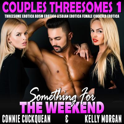 Something For The Weekend: Threesome Erotica BDSM Erotica Lesbian Erotica Female Cuckold Erotica Audiobook, by