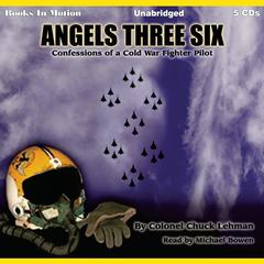 Angels Three Six: Confessions of a Cold War Fighter Pilot Audiobook, by Chuck Lehman