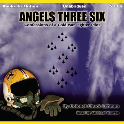 Angels Three Six: Confessions of a Cold War Fighter Pilot Audiobook, by