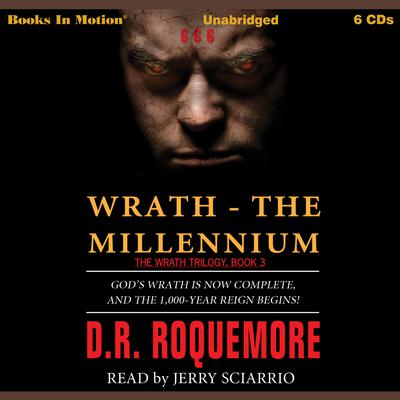 Wrath - The Millennium: Gods Wrath is Now Complete and the 1,000-year Reign Begins! Audiobook, by D. R. Roquemore